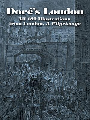 Dore's London: All 180 Illustrations from London,: Dore, Gustave