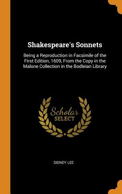 Shakespeare's Sonnets: Being a Reproduction in Facsimile: Lee, Sidney