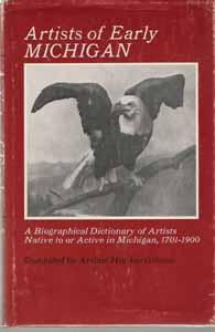 Artists of Early Michigan: A Biographical Dictionary of Artists Native to or Active in Michigan, ...