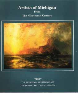 Artists of Michigan from the Nineteenth Century: A Sesquicentennial Exhibition Commemorating Mich...