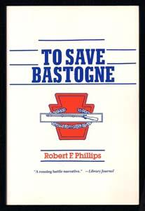 To Save Bastogne: Phillips, Robert F.
