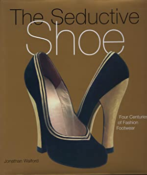 The Seductive Shoe: Four Centuries of Fashion Footwear