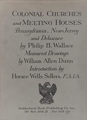 Colonial Churches and Meeting Houses Pennsylvania, New Jersey and Delaware.