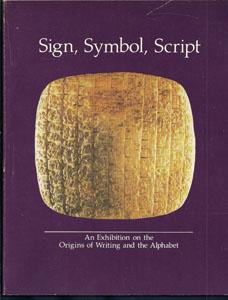 Sign, Symbol, Script: An Exhibition on the Origins of Writing and the Alphabet