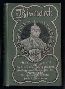 Bismarck: Seine Zeit und Sein Wirken. Den Deutsch-Amerikanern Geschildert: Koeppen, Georg.; ...