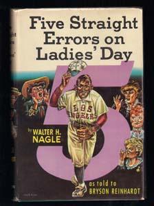 Five Straight Errors on Ladies' Day: Nagle, Walter N.; Reinhardt, Bryson