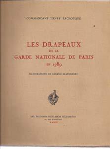 Les Drapeaux De La Garde Nationale De Paris En 1789: Commandant Henry Lachouque; Gerard Blanckaert