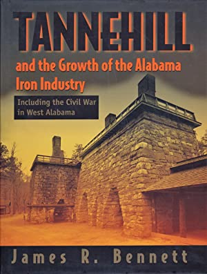 Tannehill and the Growth of the Alabama Iron Industry: Bennett, James R.