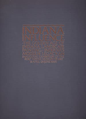 Indiana Influence: The Golden Age of Indiana Landscape Painting, Indiana's Modern Legacy an Inaug...