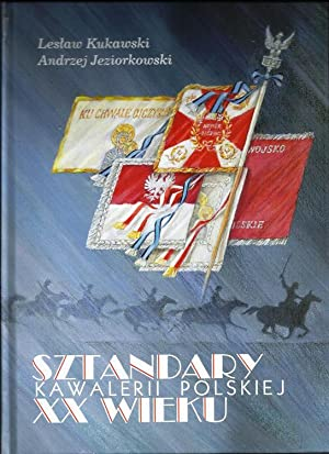 POLISH CAVALRY STANDARDS OF THE 20TH CENTURY: Kukawski, Leslaw &