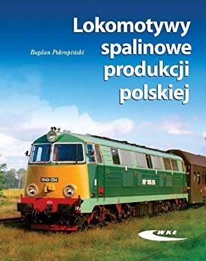 POLISH BROAD-GAUGE, STANDARD-GAUGE & NARROW-GAUGE DIESEL LOCOMOTIVES: Pokropinski, Bogdan