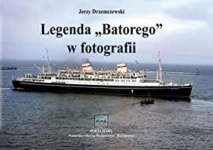 """LEGENDA """"BATOREGO"""" W FOTOGRAFII (M.S. BATORY POLISH: Drzemczewski, Jerzy"""