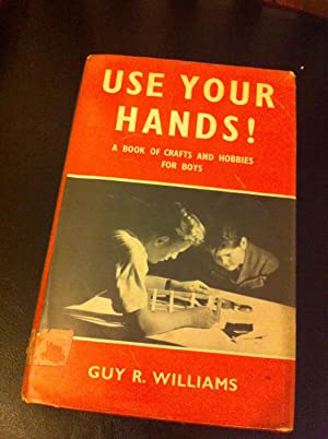 Use Your Hands - a Book of: Williams, Guy R.