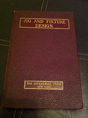 Jig and fixture design;: A treatise covering: Jones, Franklin Day