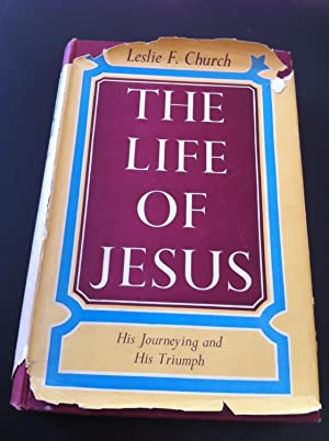 The life of Jesus;: His journeying and: Church, Leslie F