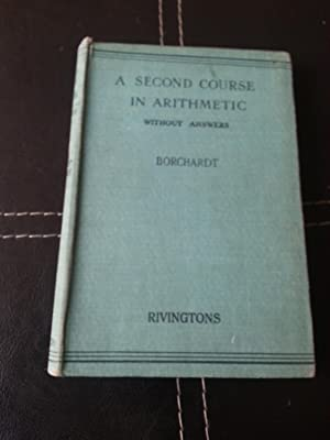 A Second Course in Arithmetic Without Answers: Borchardt, W. G.
