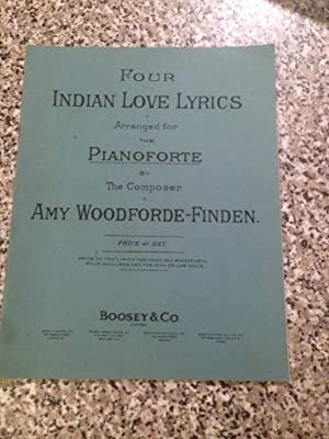 Four Indian Love Lyrics Arranged for the: Woodforde-Finden, Amy