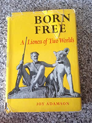 Born Free. A Lioness of Two Worlds.: Adamson, Joy