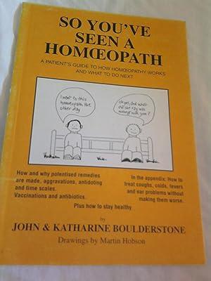 So You've Seen a Homoeopath ; A: Boulderstone