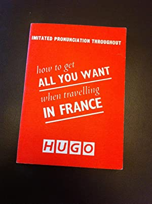 HOW TO GET ALL YOU WANT WHEN TRAVELLING IN FRANCE (THE U G O SERIES)