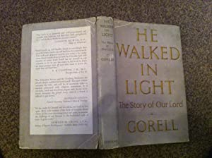 He walked in light: The story of: Gorell,.