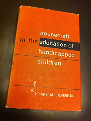 Housecraft in the Education of Handicapped Children: Devereux, Hilary M.