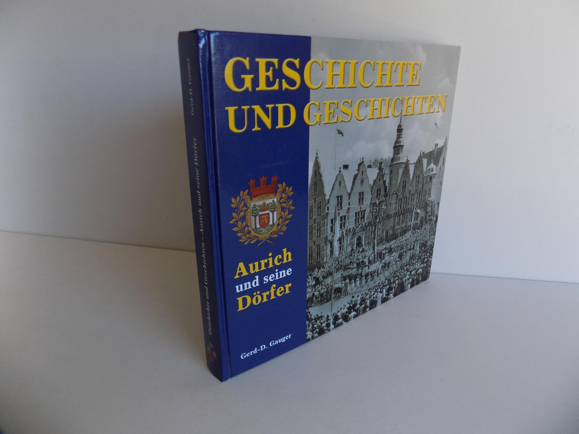 Geschichte und Geschichten. Aurich und seine Dörfer.: Gauger, Gerd-D.