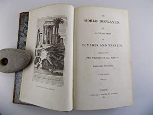 The World Displayed; or, a collection of Voyages and Travels, selected from the writers of all na...