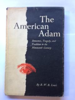 The American Adam : Innocence, Tragedy and Tradition in the Nineteenth Century.: Lewis, R. W. B.