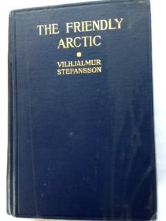 The Friendly Arctic: Stefansson, Vilhjalmur