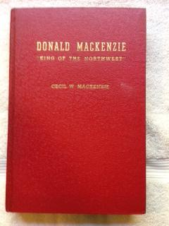 """Donald Mackenzie """"King of the Northwest"""" : the Story of an International Hero of the ..."""