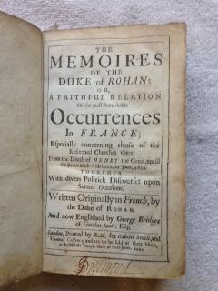 The Memoires of the Duke of Rohan : or, a Faithful Relation of the Most Remarkable Occurrences in ...
