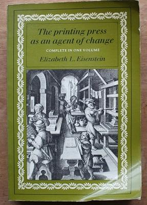 THE PRINTING PRESS AS AN AGENT OF: EISENSTEIN, Elizabeth L.