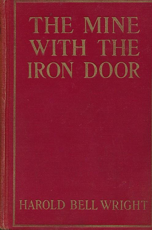 The Mine With The Iron Door. A Romance: Wright, Harold Bell