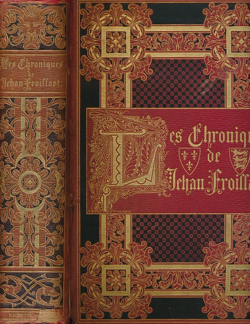 Les Chroniques de J Froissart [The Chronicles of Froissart] Froissart, Jean; de Witt [abridged] Hardcover