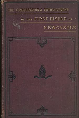 The Consecration and Enthronement of the First Bishop of Newcastle Right Rev. Ernest Roland ...