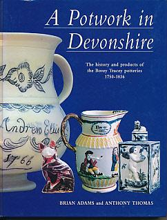 A Potwork in Devonshire. The History and Products of the Bovey Tracey Potteries 1750-1836: Adams, ...