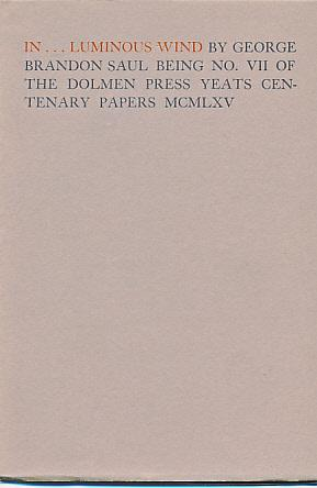 In.Luminous Wind Being No. VII of the Dolmen Press Yeats Centenary Papers MCMLXV: Saul, George ...