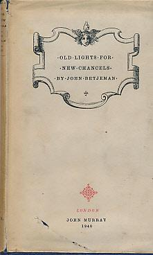 Old Lights for New Chancels. Verses Topographical and Amatory: Betjeman, John