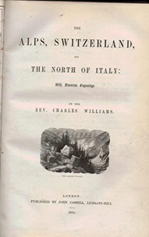 The Alps, Switzerland, and The North of Italy: Williams, Charles