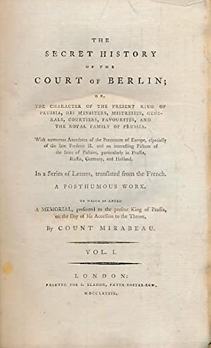The Secret History of the Court of Berlin; or, The Character of the Present King of Prussia, His ...