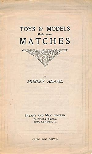Toys and Models Made from Matches: Adams, Morley
