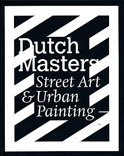 Dutch Masters. Street Art & Urban Painting: Rhoon, Peter van [ed.]; Gaalen, Anneloes van [ed.]