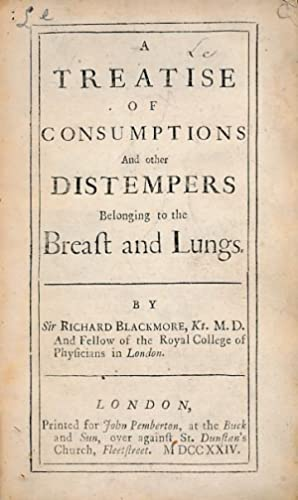A Treatise of Consumptions and Other Distempers Belonging to the Breast and Lungs: Blackmore, ...