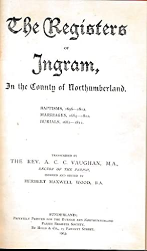 The Registers of Ingram, in The County of Northumberland. Durham and Northumberland Parish Register...