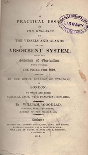 A Practical Essay on the Diseases of the Vessels and Glands of the Absorbent System: Being the ...