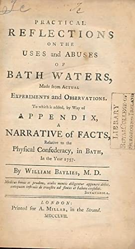 Practical Reflections on the Uses and Abuses of Bath Waters, Made from Actual Experiments and ...