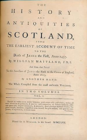 The History and Antiquities of Scotland from the Earliest Account of Time to the Death of James the...