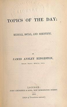 Topics of the Day: Medical, Social, and Scientific: Hingeston, James Ansley