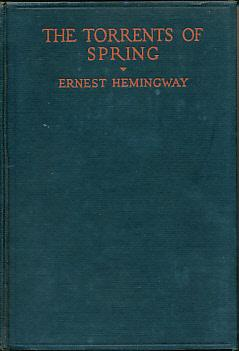 The Torrents of Spring. A Romantic Novel in Honor of the Passing of a Great Race: Hemingway, Ernest